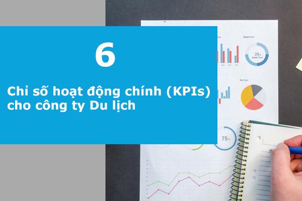 6 Chỉ số hoạt động chính (KPIs) cho các doanh nghiệp Du lịch